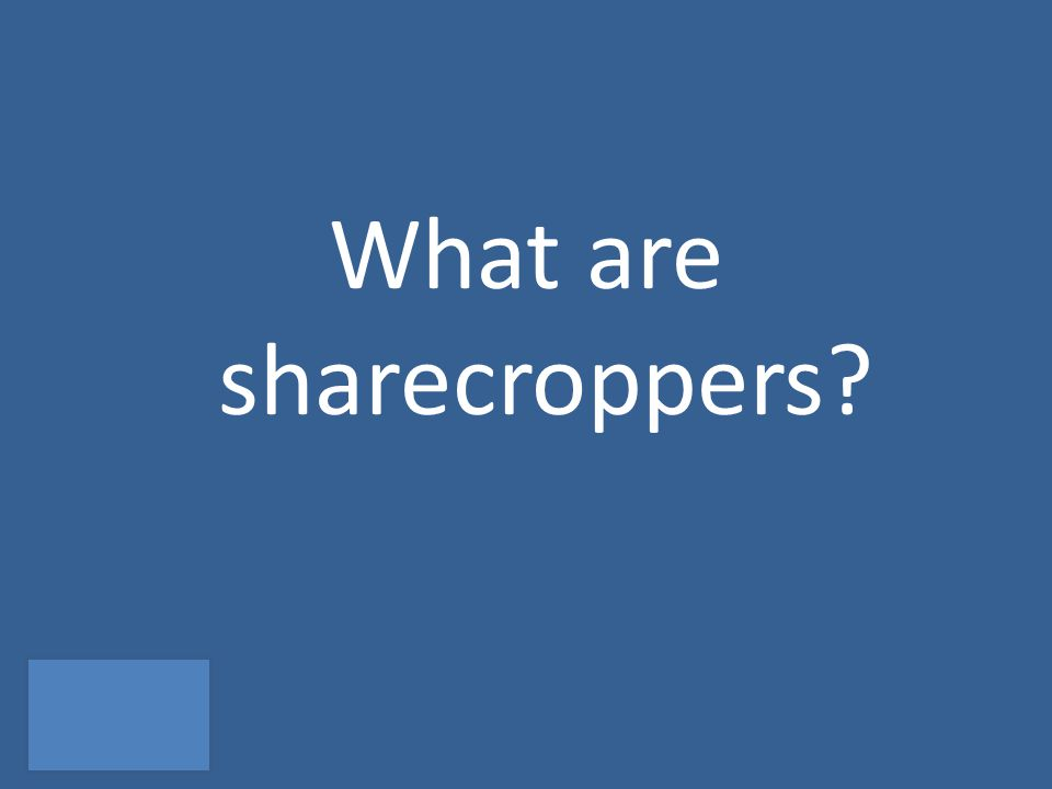 What are sharecroppers?