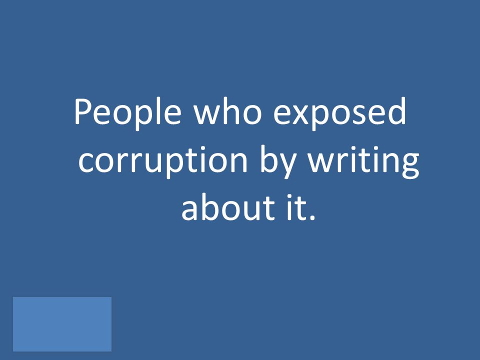 People who exposed corruption by writing about it.
