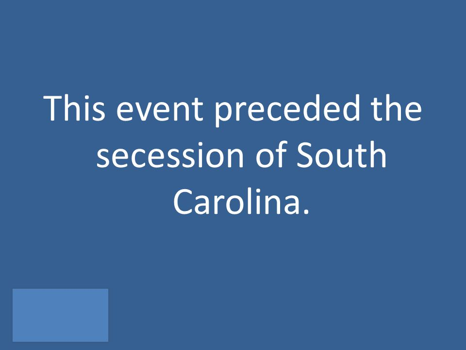 This event preceded the secession of South Carolina.