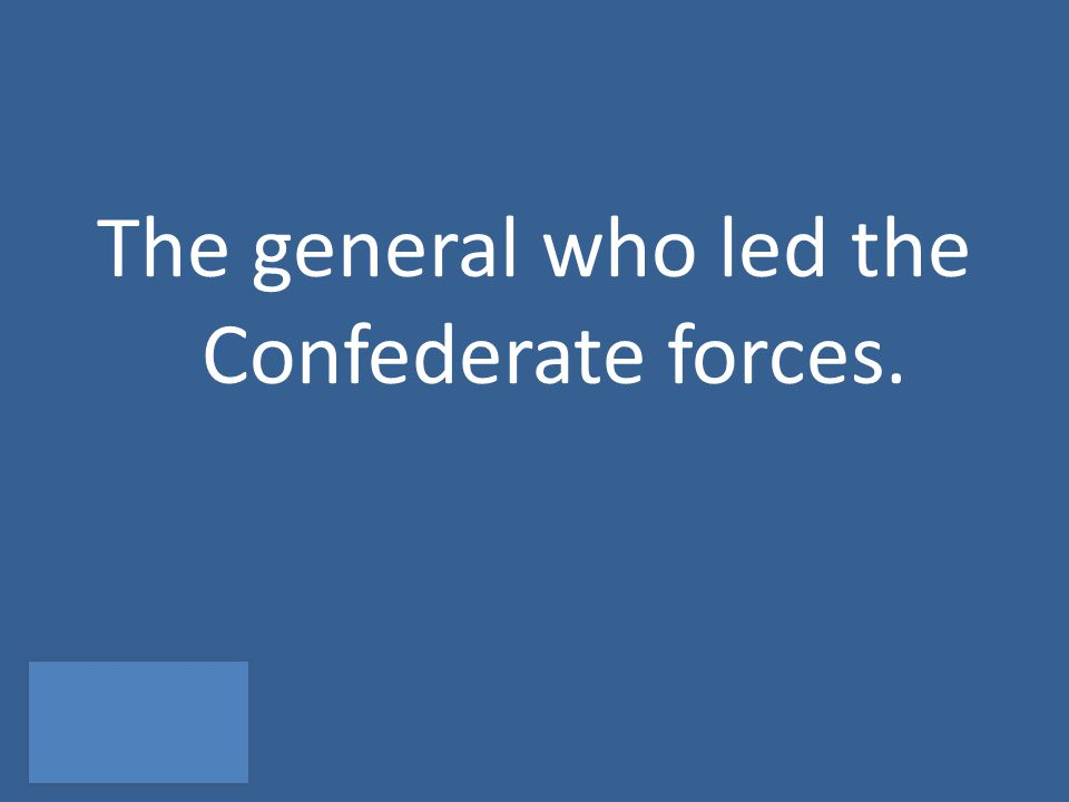 The general who led the Confederate forces.