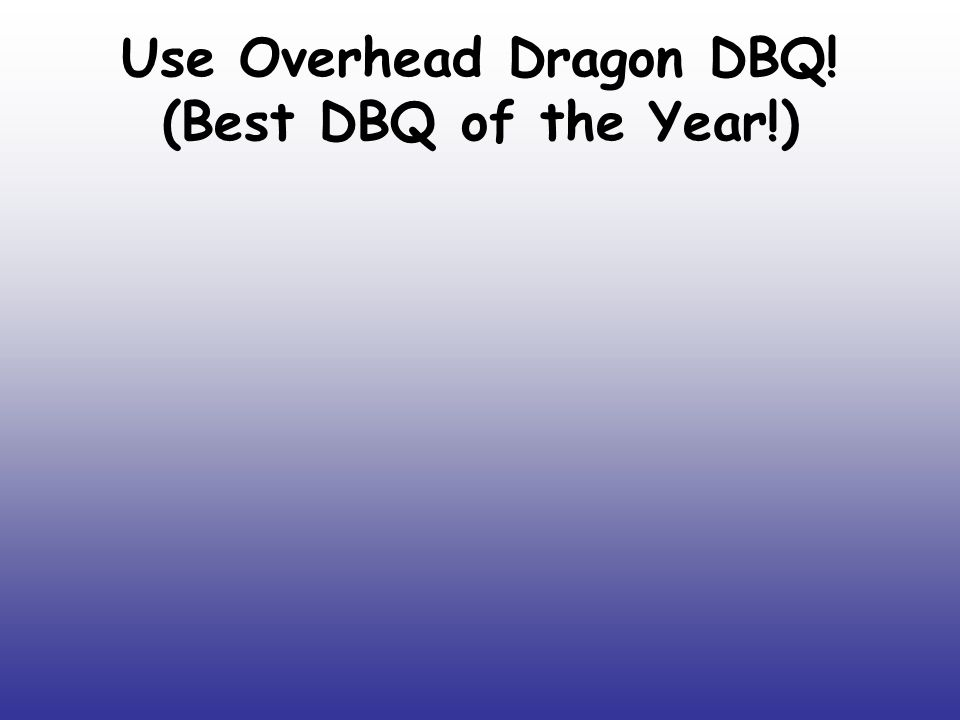 Use Overhead Dragon DBQ! (Best DBQ of the Year!)
