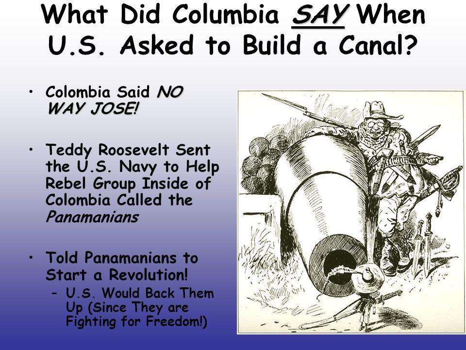 SAY What Did Columbia SAY When U.S. Asked to Build a Canal.