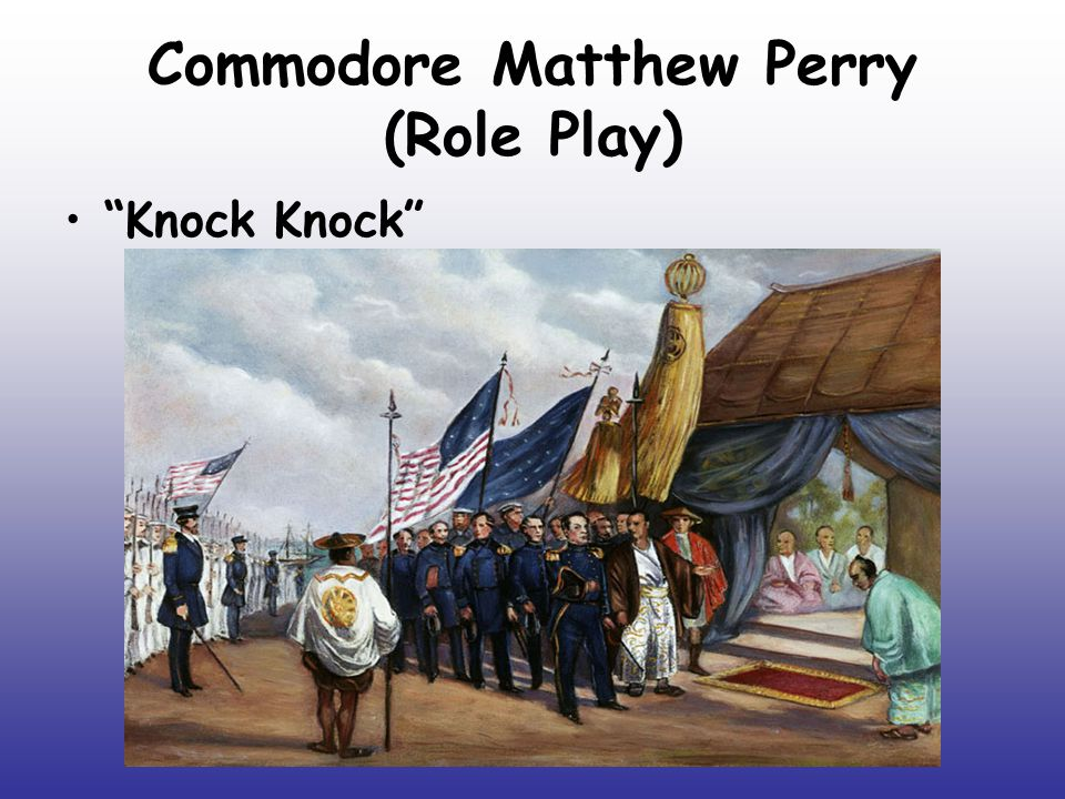 Commodore Matthew Perry Sent to Japan by President Fillmore in 1852 to Open Up Trade with Japan Japan Refused to Trade with U.S.