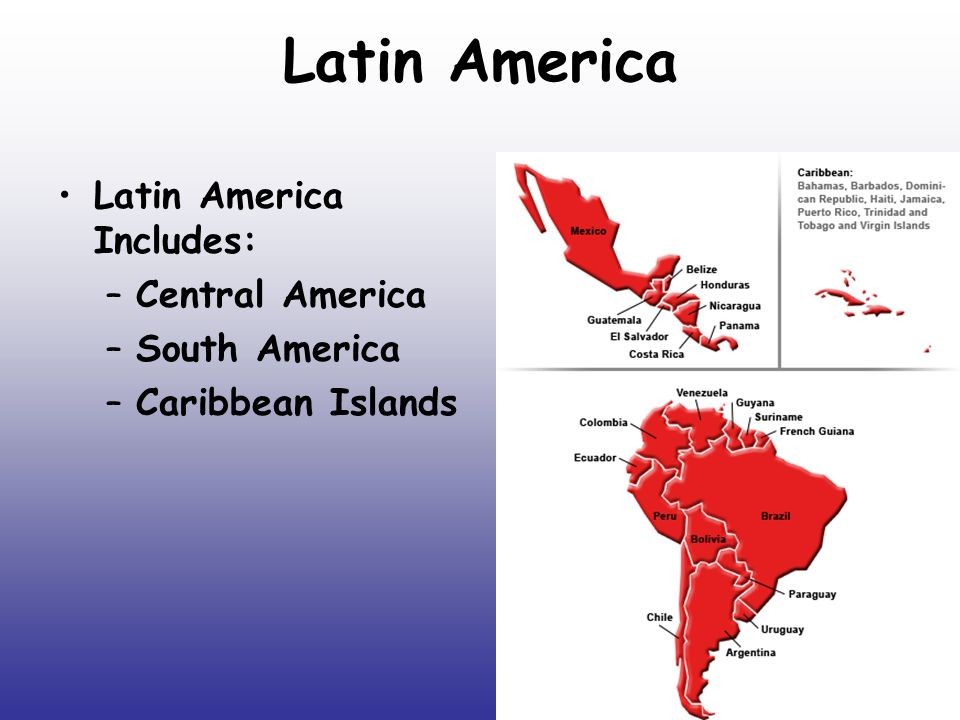 Latin America Latin America Includes: –Central America –South America –Caribbean Islands
