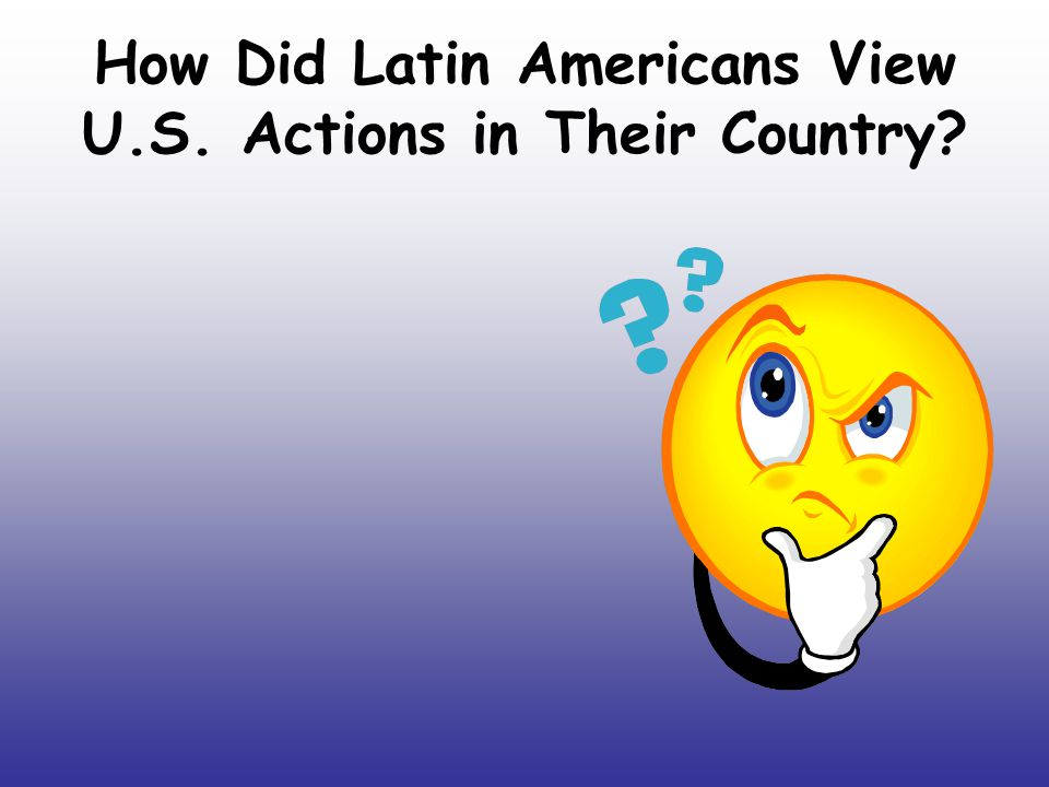 How Did Latin Americans View U.S. Actions in Their Country