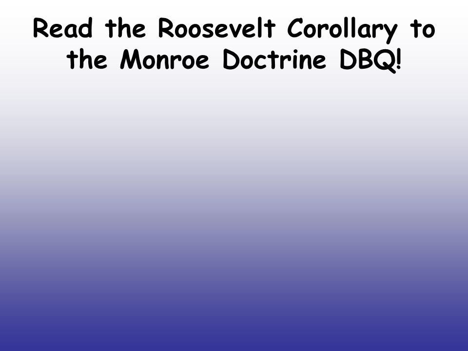 Read the Roosevelt Corollary to the Monroe Doctrine DBQ!