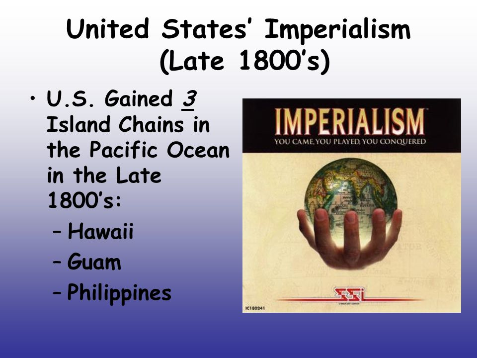 United States' Imperialism (Late 1800's) U.S.