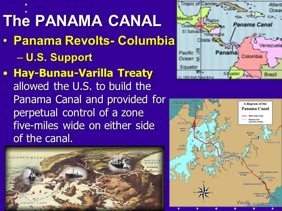 The PANAMA CANAL Panama Revolts- ColumbiaPanama Revolts- Columbia –U.S. Support Hay-Bunau-Varilla Treaty allowed the U.S. to build the Panama Canal an