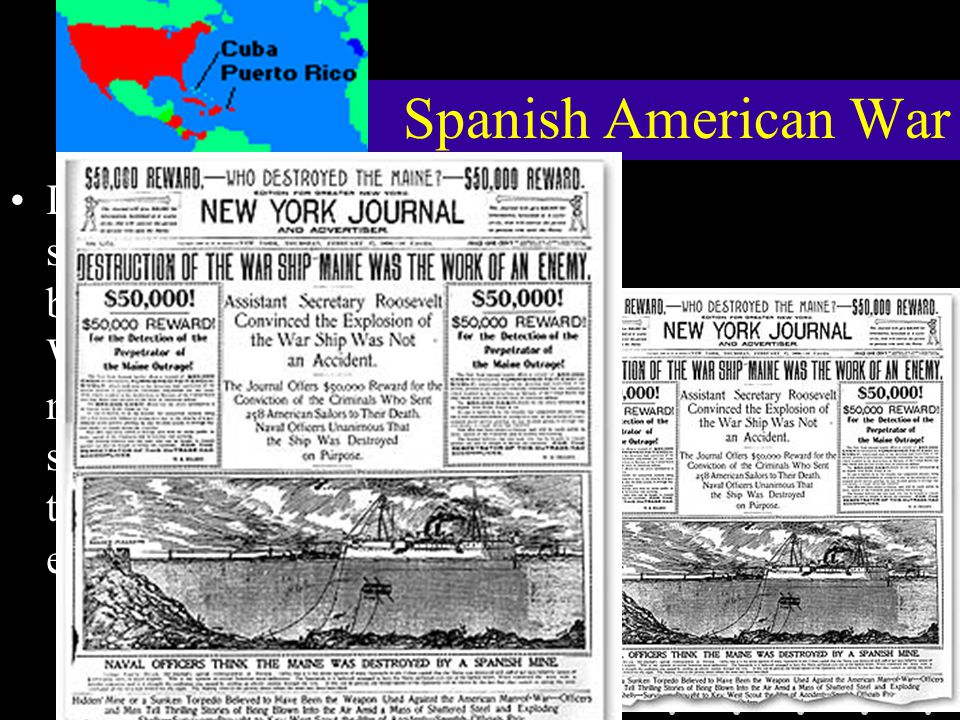 Spanish American War In 1898, the USS Maine, stationed in Cuba, inexplicably blew up – killing 266 sailors.