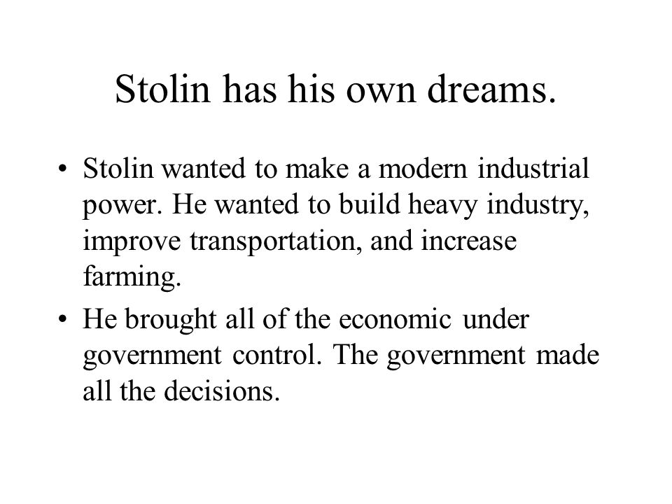 Stolin has his own dreams. Stolin wanted to make a modern industrial power. He wanted to build heavy industry, improve transportation, and increase fa