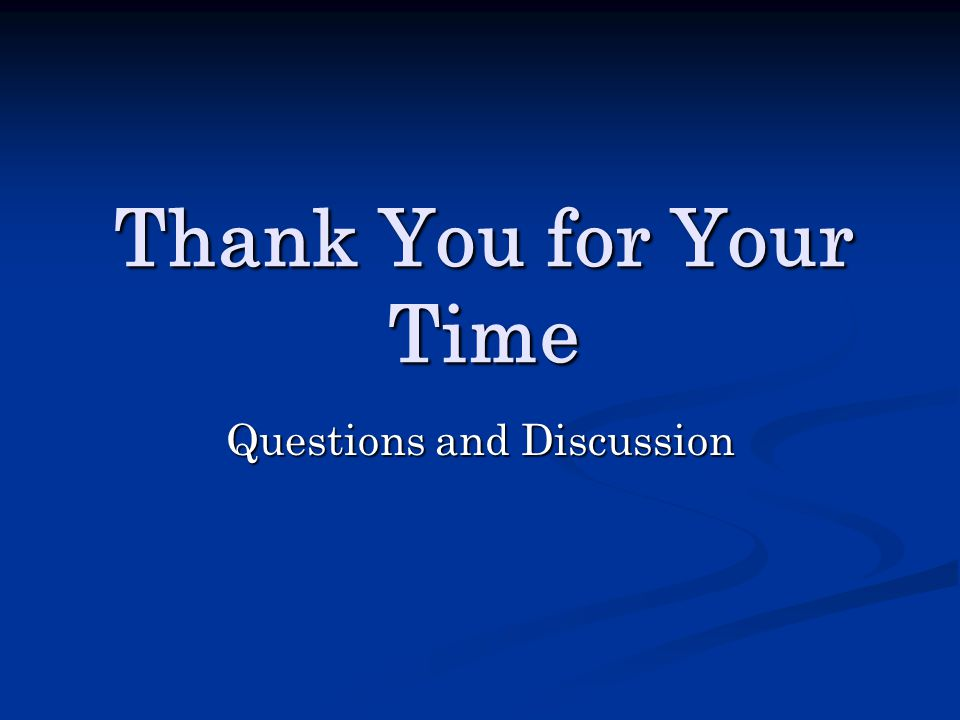 Thank You for Your Time Questions and Discussion