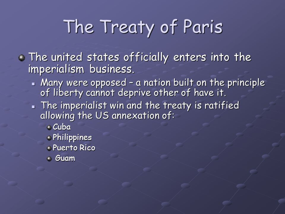 The Treaty of Paris The united states officially enters into the imperialism business.