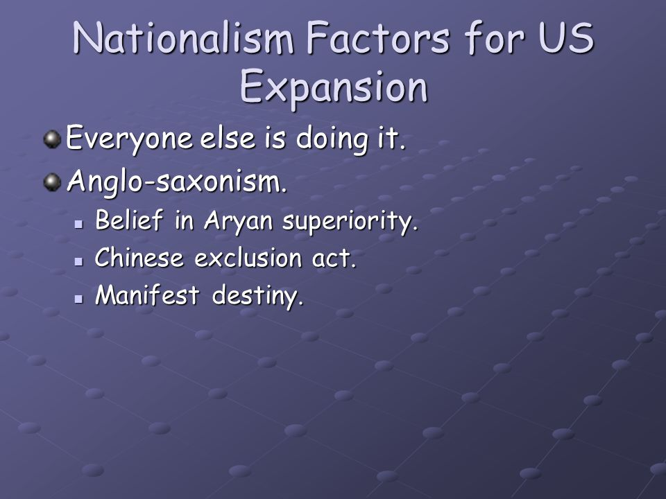 Nationalism Factors for US Expansion Everyone else is doing it.