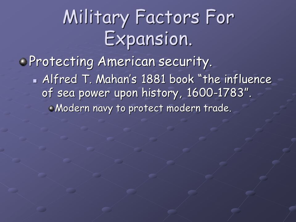 Military Factors For Expansion. Protecting American security.