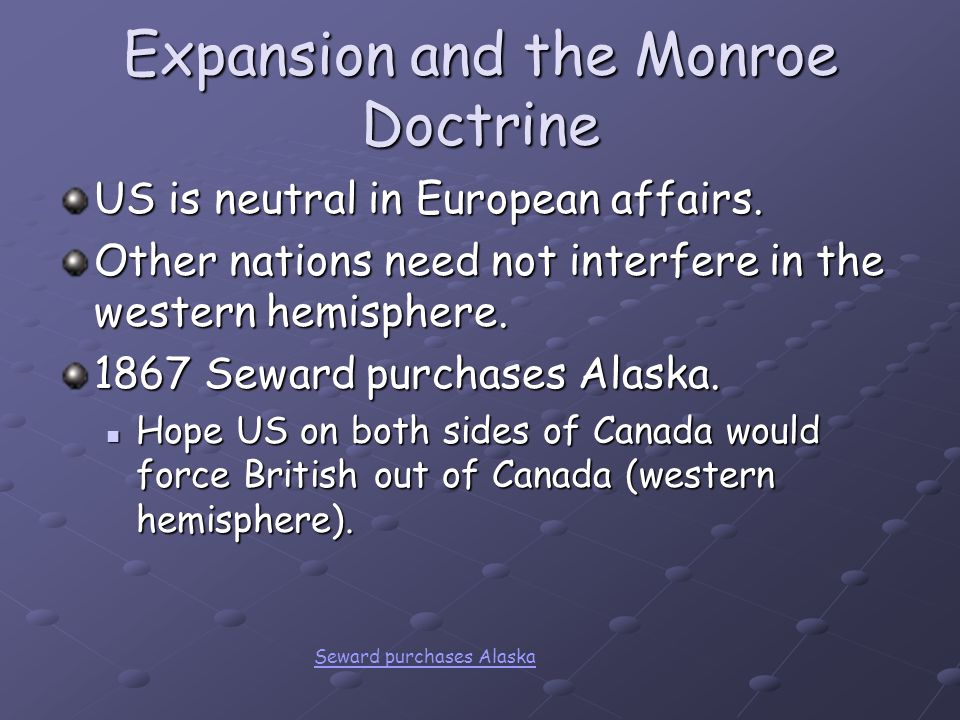 Expansion and the Monroe Doctrine US is neutral in European affairs.