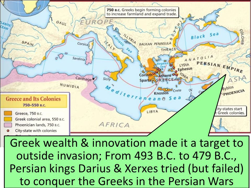 Greek wealth & innovation made it a target to outside invasion; From 493 B.C.