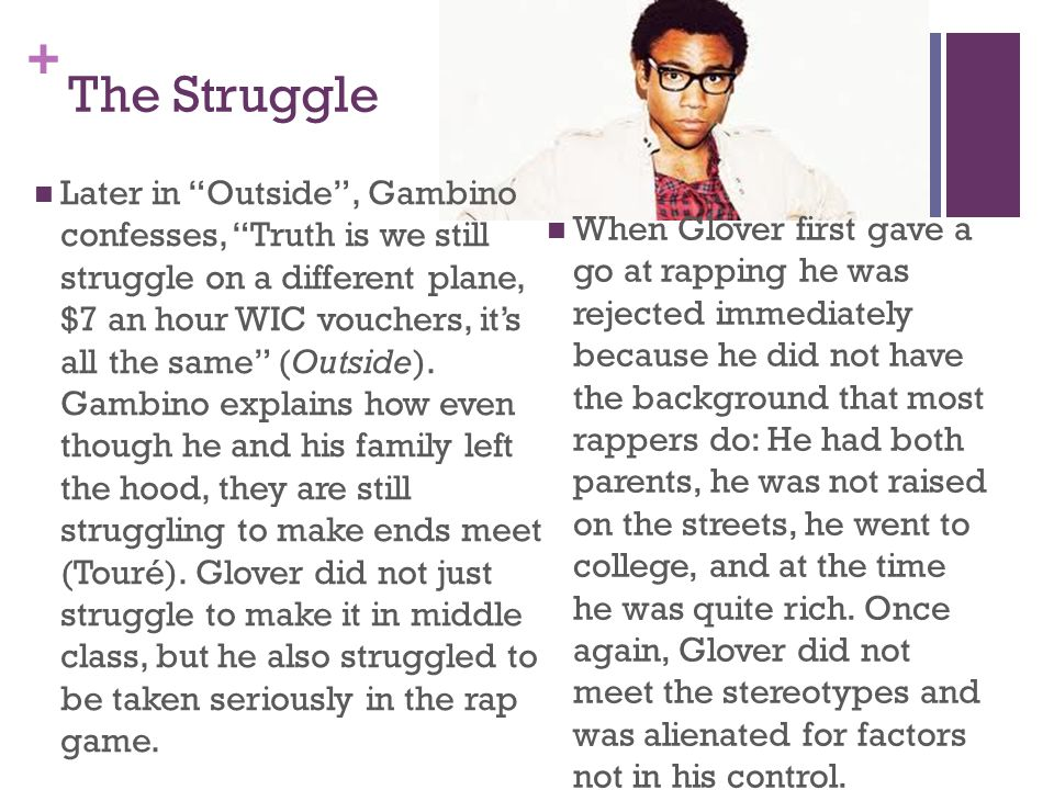 "+ The Struggle Later in ""Outside"", Gambino confesses, ""Truth is we still struggle on a different plane, $7 an hour WIC vouchers, it's all the same"" (O"