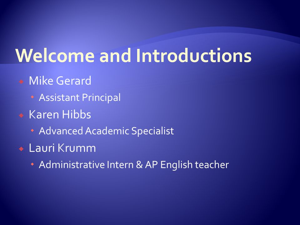  Mike Gerard  Assistant Principal  Karen Hibbs  Advanced Academic Specialist  Lauri Krumm  Administrative Intern & AP English teacher