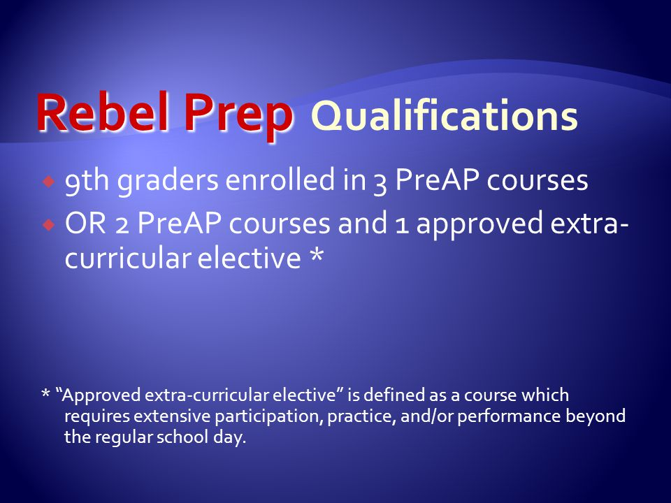 " 9th graders enrolled in 3 PreAP courses  OR 2 PreAP courses and 1 approved extra- curricular elective * * ""Approved extra-curricular elective"" is d"