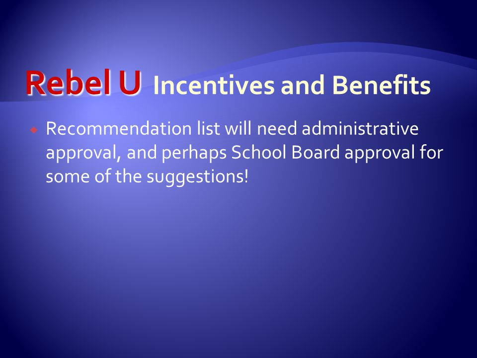  Recommendation list will need administrative approval, and perhaps School Board approval for some of the suggestions!