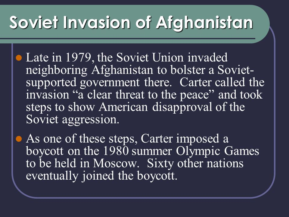 Soviet Invasion of Afghanistan Late in 1979, the Soviet Union invaded neighboring Afghanistan to bolster a Soviet- supported government there.