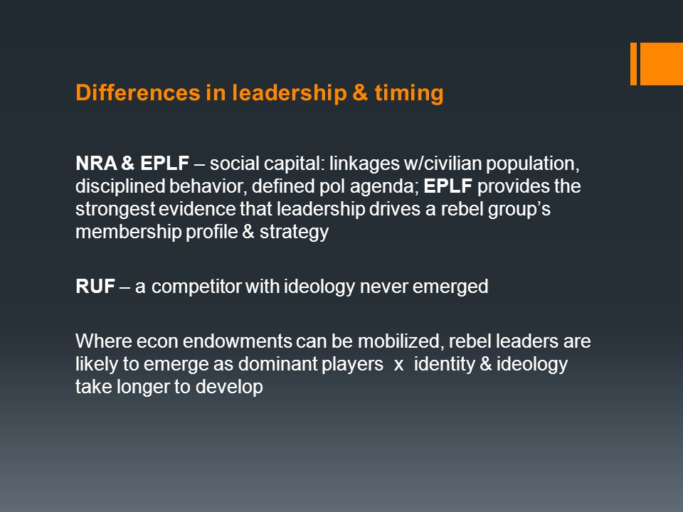 Differences in leadership & timing NRA & EPLF – social capital: linkages w/civilian population, disciplined behavior, defined pol agenda; EPLF provide