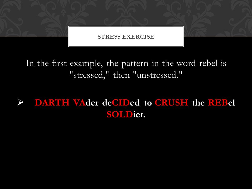 In the first example, the pattern in the word rebel is stressed, then unstressed.  DARTH VAder deCIDed to CRUSH the REBel SOLDier.