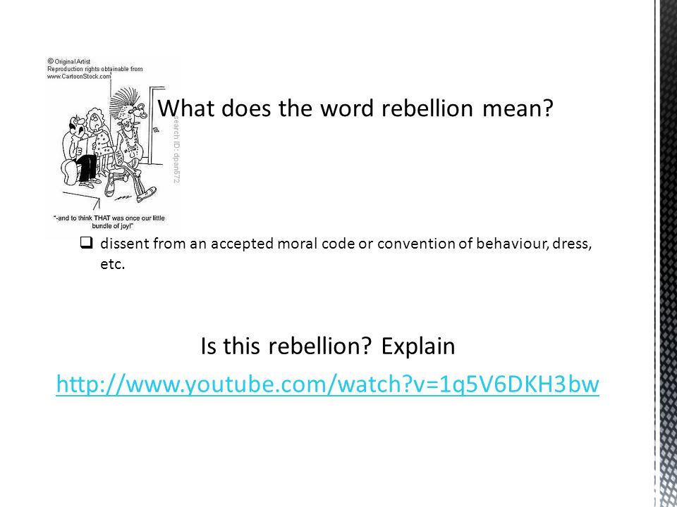 Is this rebellion? Explain http://www.youtube.com/watch?v=1q5V6DKH3bw  dissent from an accepted moral code or convention of behaviour, dress, etc. Wh