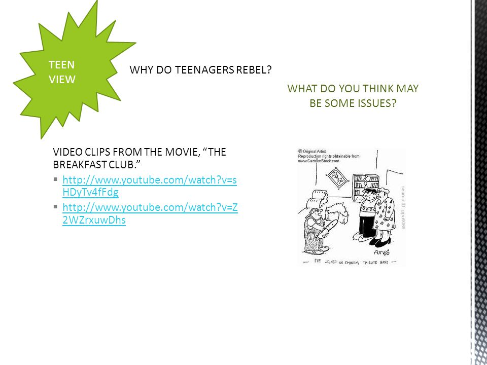 "WHAT DO YOU THINK MAY BE SOME ISSUES? WHY DO TEENAGERS REBEL? VIDEO CLIPS FROM THE MOVIE, ""THE BREAKFAST CLUB.""  http://www.youtube.com/watch?v=s HDy"