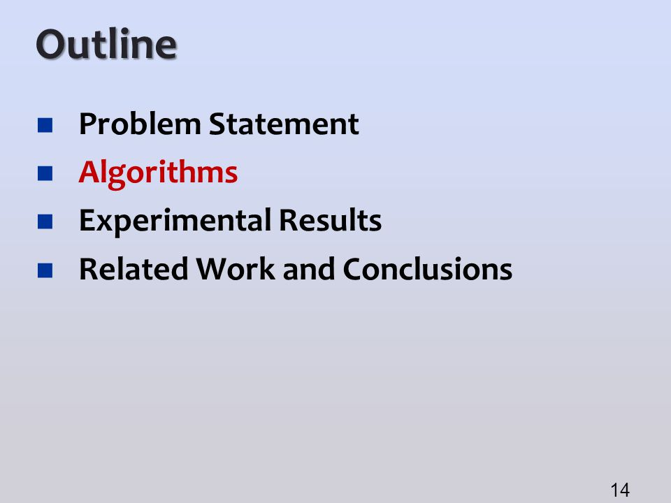 Outline Problem Statement Algorithms Experimental Results Related Work and Conclusions 14