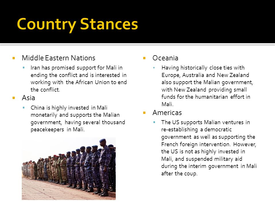  Oceania Having historically close ties with Europe, Australia and New Zealand also support the Malian government, with New Zealand providing small funds for the humanitarian effort in Mali.