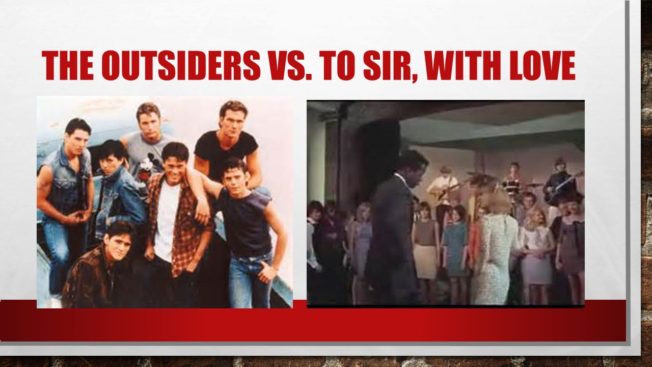 THE OUTSIDERS VS. TO SIR, WITH LOVE