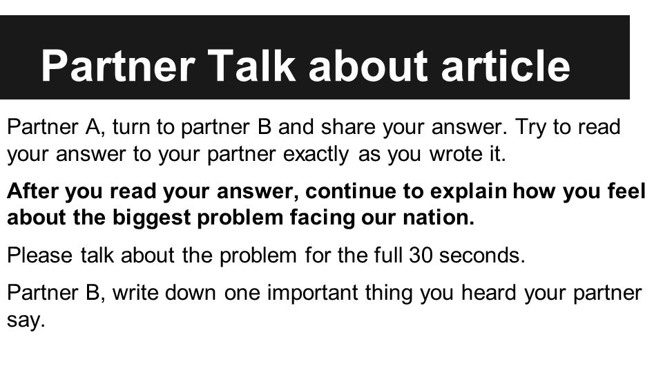 Partner Talk about article Partner A, turn to partner B and share your answer.