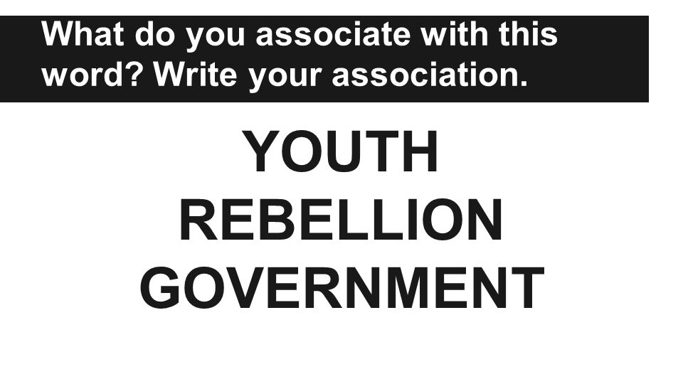 What do you associate with this word Write your association. YOUTH REBELLION GOVERNMENT