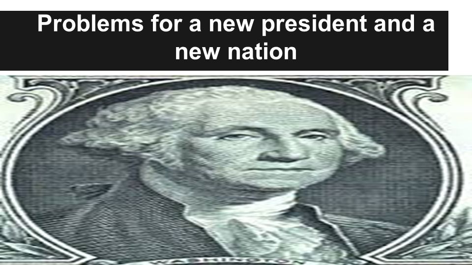 Problems for a new president and a new nation