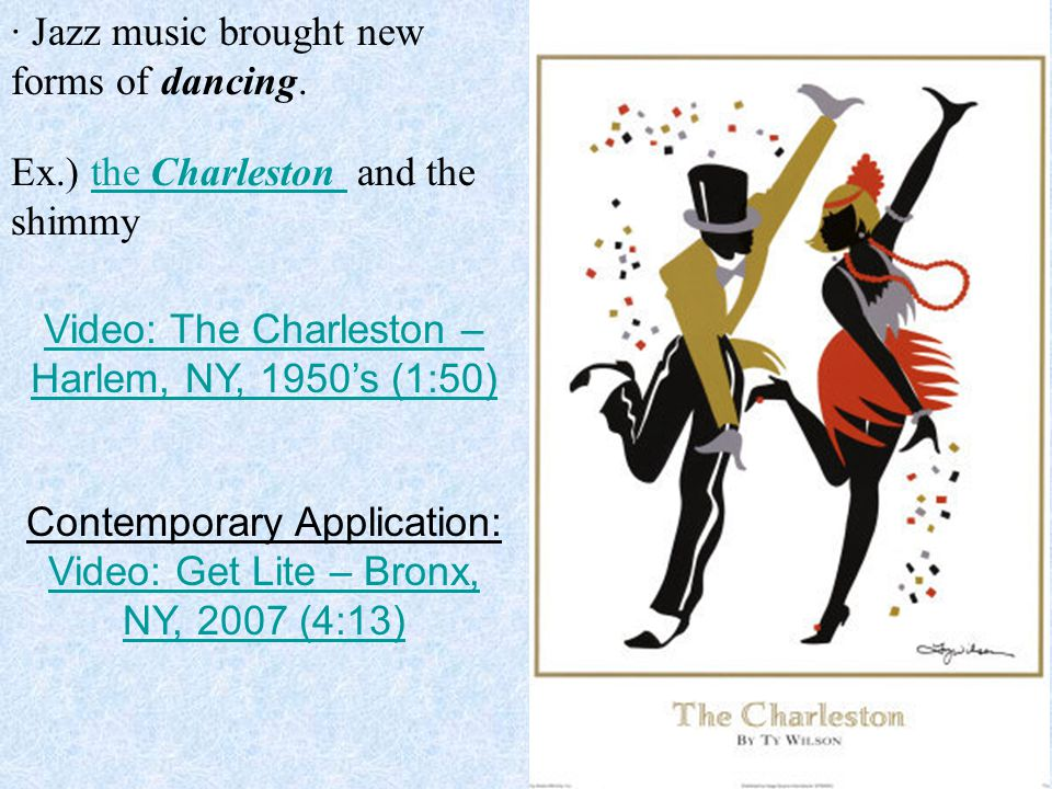 Ex.) the Charleston and the shimmythe Charleston · Jazz music brought new forms of dancing.