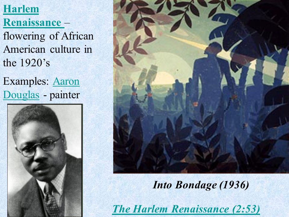 Into Bondage (1936) Examples: Aaron Douglas - painterAaron Douglas Harlem Renaissance Harlem Renaissance – flowering of African American culture in th