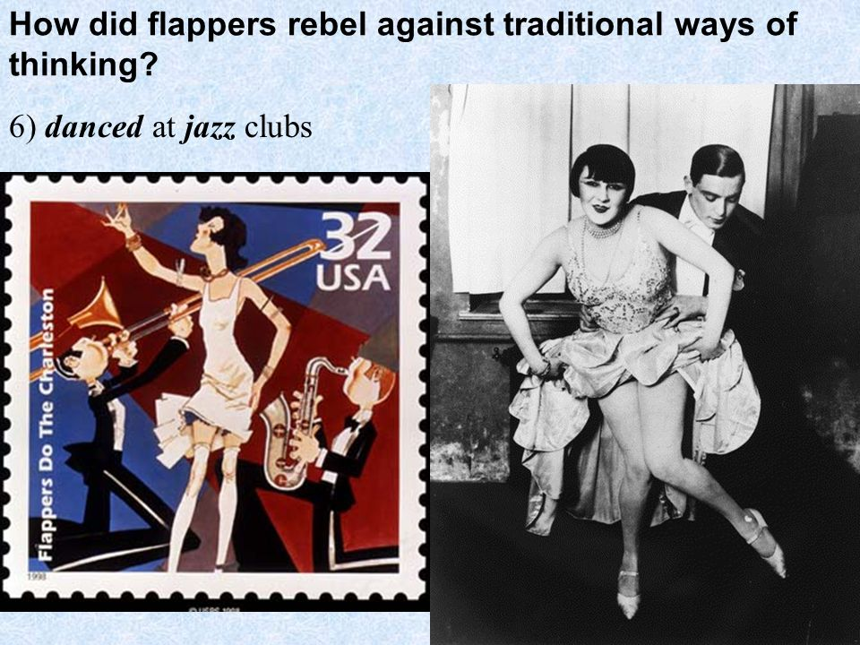 How did flappers rebel against traditional ways of thinking? 6) danced at jazz clubs