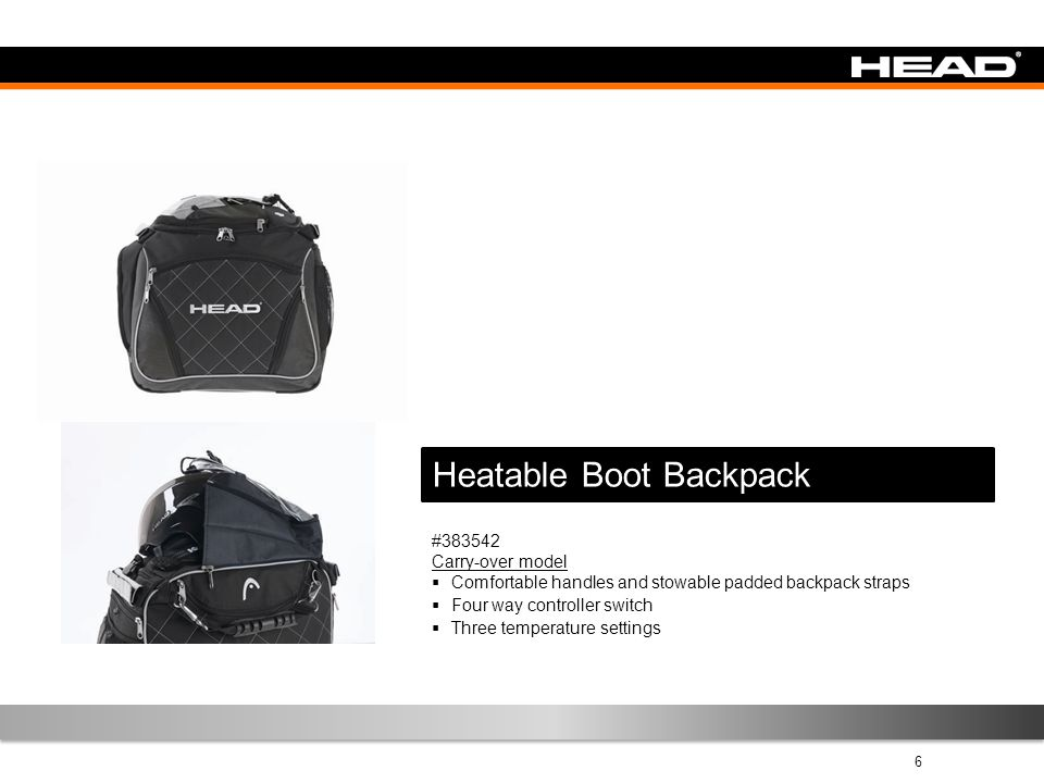 6 #383542 Carry-over model  Comfortable handles and stowable padded backpack straps  Four way controller switch  Three temperature settings Heatable Boot Backpack