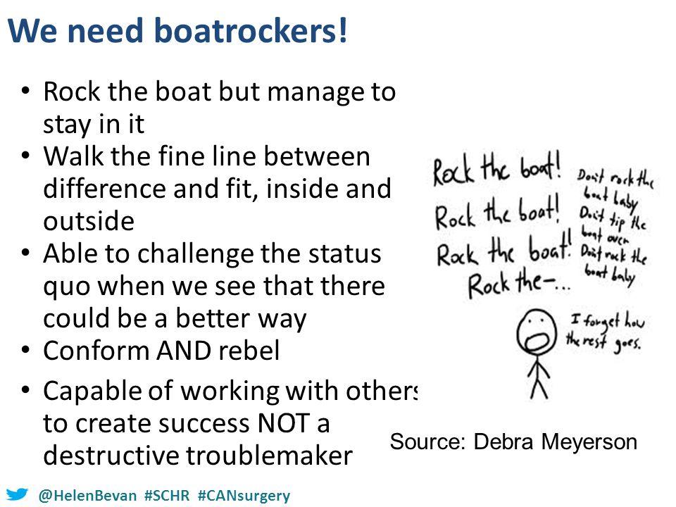 @HelenBevan #SCHR #CANsurgery We need boatrockers.
