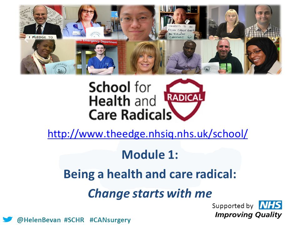 @HelenBevan #SCHR #CANsurgery http://www.theedge.nhsiq.nhs.uk/school/ Module 1: Being a health and care radical: Change starts with me Supported by