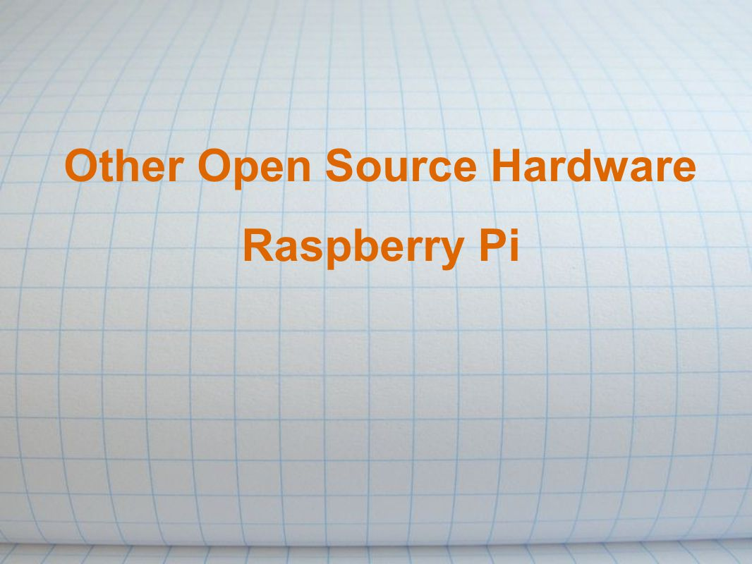 Other Open Source Hardware Raspberry Pi