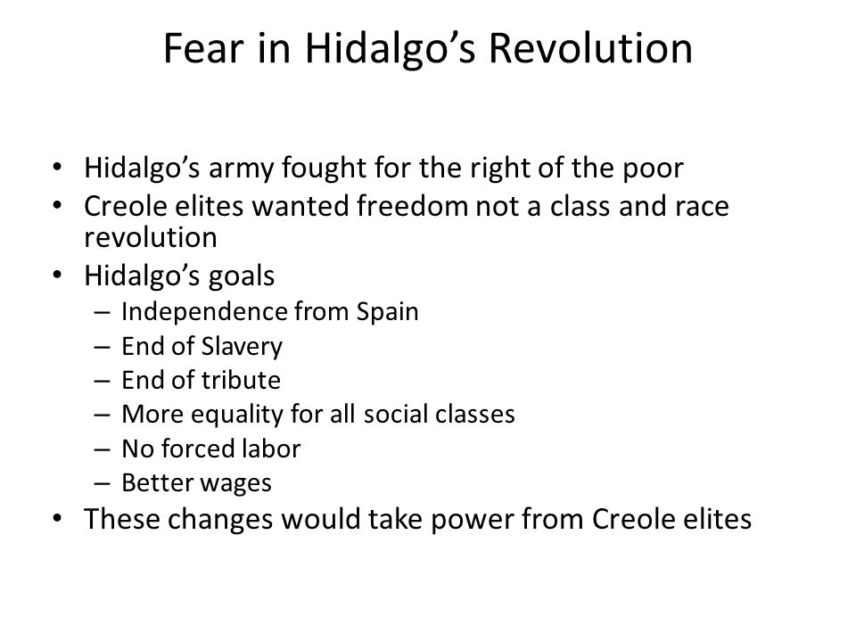 Hidalgo's Peasant Army His soldiers began to take vengeance on both Spaniards and Creole elites His forces were unable to take Mexico City and were driven north By Summer of 1811 Hidalgo and his leaders were captured and executed