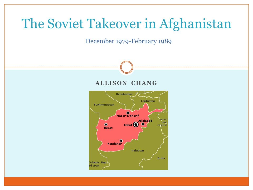 ALLISON CHANG The Soviet Takeover in Afghanistan December 1979-February 1989