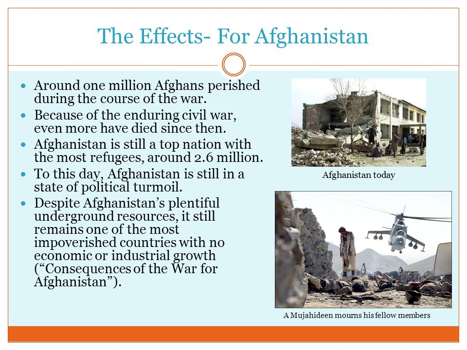The Effects- For Afghanistan Around one million Afghans perished during the course of the war.