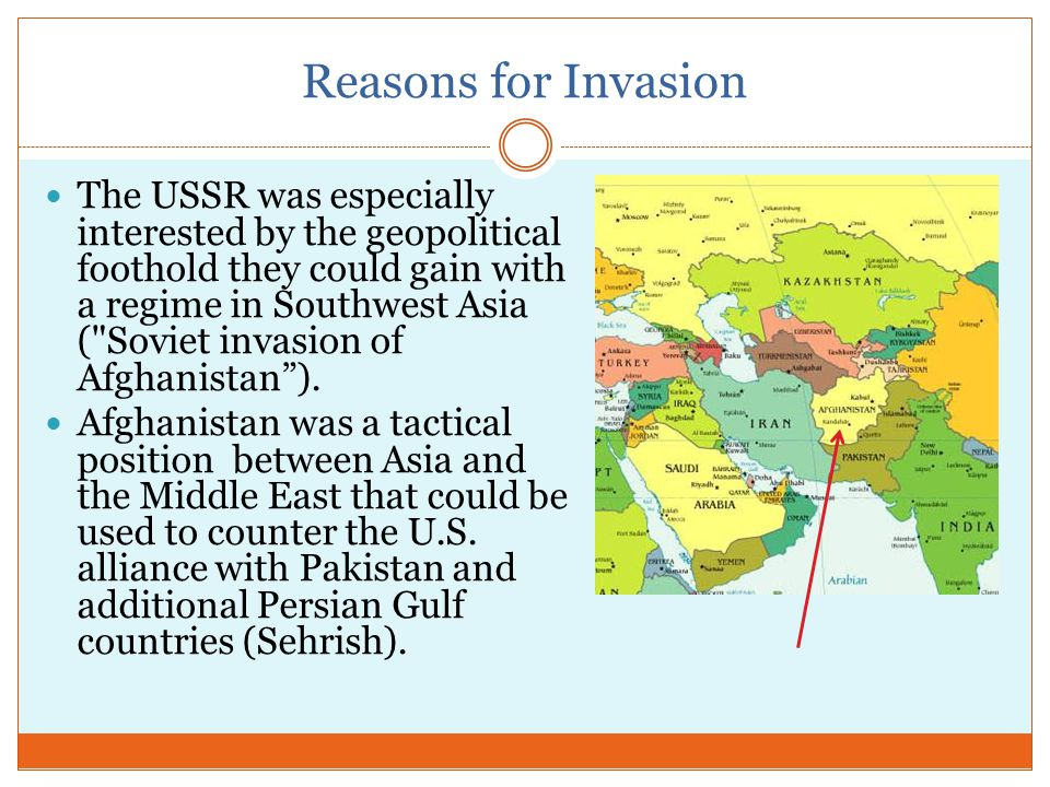 Reasons for Invasion The USSR was especially interested by the geopolitical foothold they could gain with a regime in Southwest Asia ( Soviet invasion of Afghanistan ).