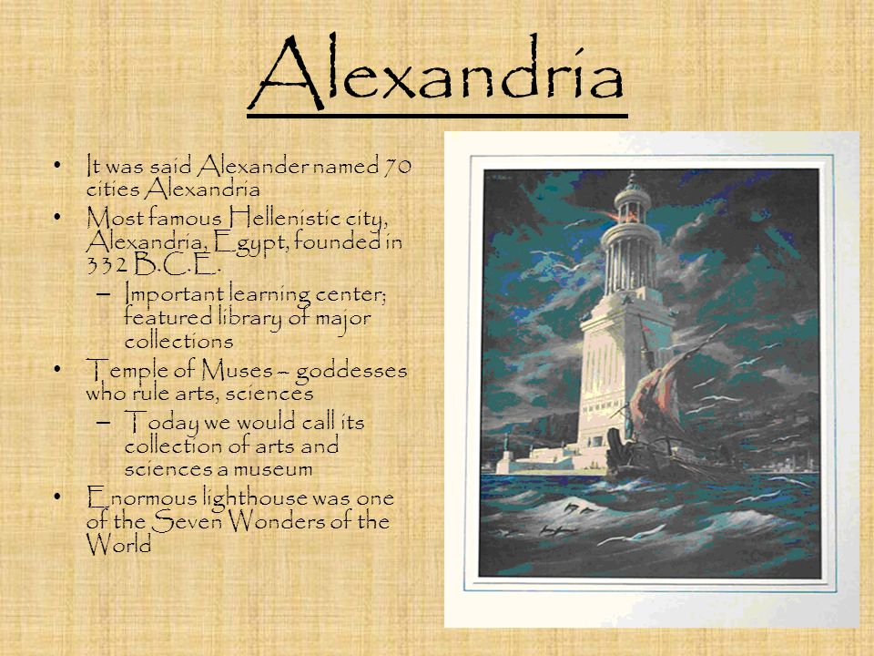Alexandria It was said Alexander named 70 cities Alexandria Most famous Hellenistic city, Alexandria, Egypt, founded in 332 B.C.E.