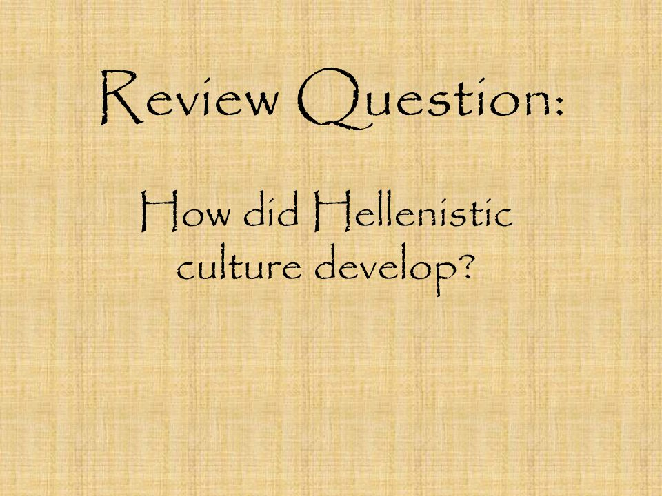 Review Question: How did Hellenistic culture develop