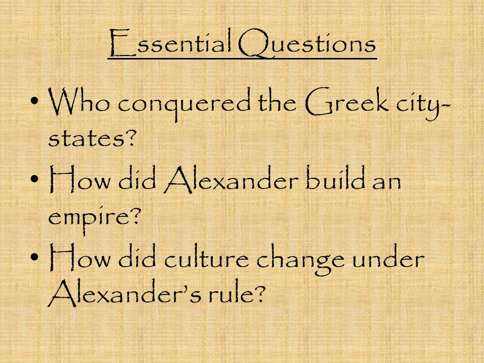 Essential Questions Who conquered the Greek city- states.