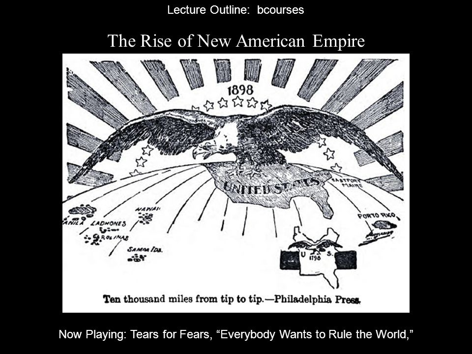 The Rise of New American Empire Lecture Outline: bcourses Now Playing: Tears for Fears, Everybody Wants to Rule the World,